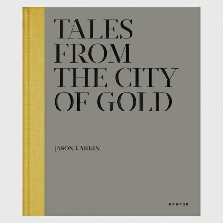 Jason Larkin - Tales from the City of Gold (Kehrer Verlag, 2013)