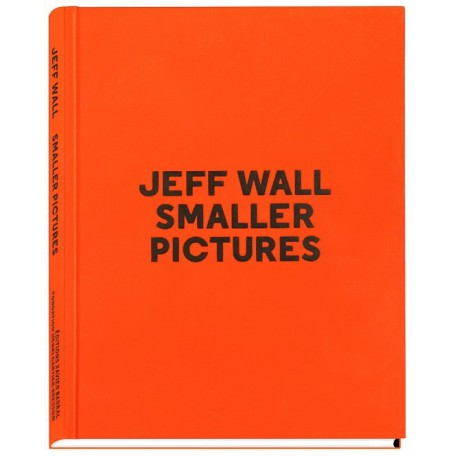 Jeff Wall - Smaller Pictures (Editions Xavier Barral, 2015)