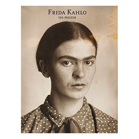Frida Kahlo, ses photos (André Frère Editions, 2014)