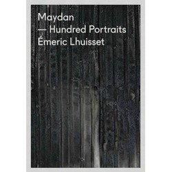 Émeric Lhuisset - Maydan - Hundred Portraits (André Frère Éditions, 2014)