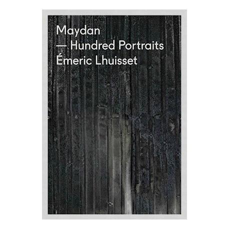 Émeric Lhuisset - Maydan - Hundred Portraits (André Frère Éditions, 2014)