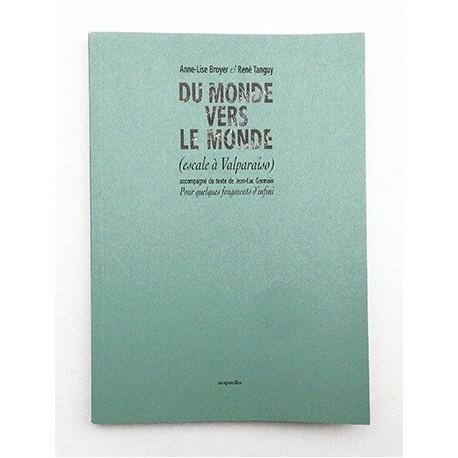 Anne-Lise Broyer & René Tanguy - Du monde vers le monde (escale à Valparaiso) (Éditions nonpareilles, 2016)