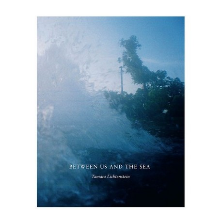 Tamara Lichtenstein - Between Us And The Sea (Editions du LIC, 2013)