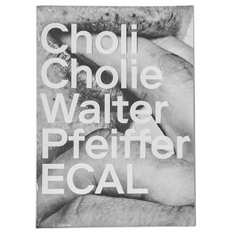 Walter Pfeiffer - Choli Cholie (RVB Books, 2016)