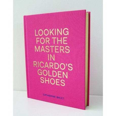 Catherine Balet - Looking for the Masters in Ricardo's Golden Shoes (Dewi Lewis, 2016)