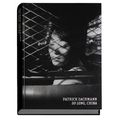 Patrick Zachmann - So Long, China (EXB, 2016)