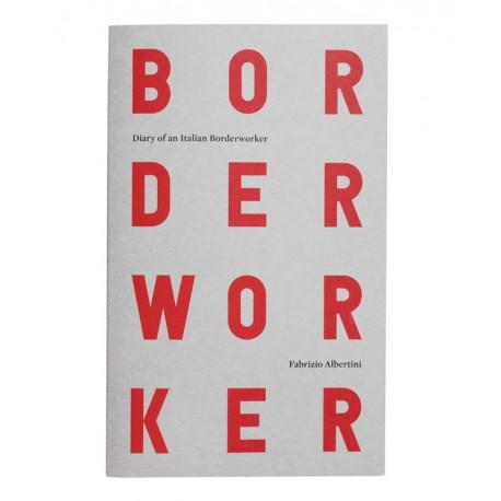 Fabrizio Albertini - Diary of an Italian Borderworker (Skinnerbooks, 2016)
