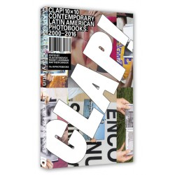 CLAP! 10x10 Contemporary Latin American Photobooks 2000-2016 (10x10 Photobooks, 2017)