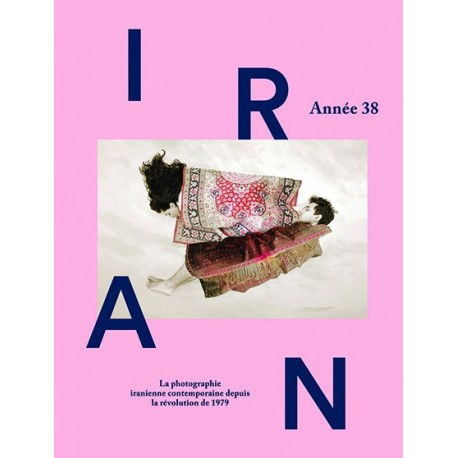 Catalogue of the exhibition ''Iran, Année 38'' (Editions Textuel / arte éditions, 2017)