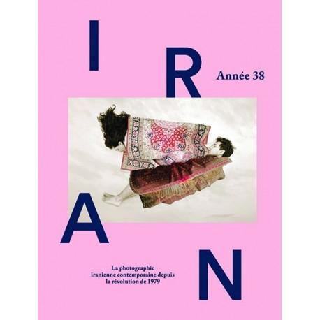 Catalogue d'exposition ''Iran, Année 38'' (Editions Textuel / arte éditions, 2017)