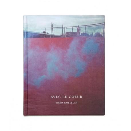 Théo Gosselin - Avec le coeur (2nde édition) (Editions du LIC, 2014)
