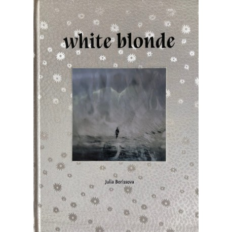 Julia Borissova - White Blonde (Editions Bessard, 2018)