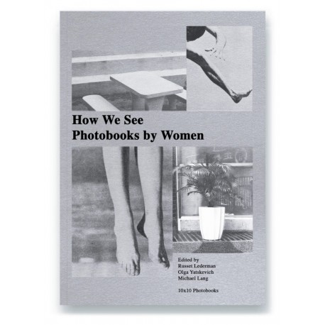 How We See: Photobooks by Women (10x10 Photobooks, 2018)