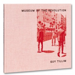 Guy Tillim - Museum of the Revolution (Mack, 2019)