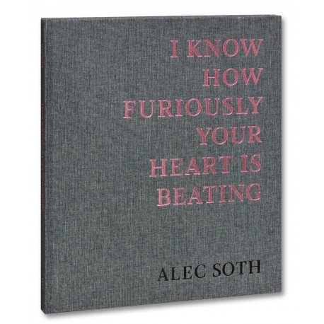 Alec Soth - I Know How Furiously Your Heart Is Beating (Mack, 2019)