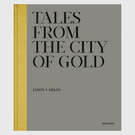Jason Larkin - Tales from the City of Gold (Kehrer Verlag, 2013)
