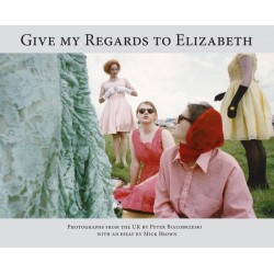 Peter Bialobrzeski - Give My Regards To Elizabeth (Dewi Lewis, 2020)