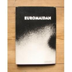 Sergiy Lebedynskyy & Vladyslav Krasnoshchok - Euromaidan (RIOT Books, 2014)