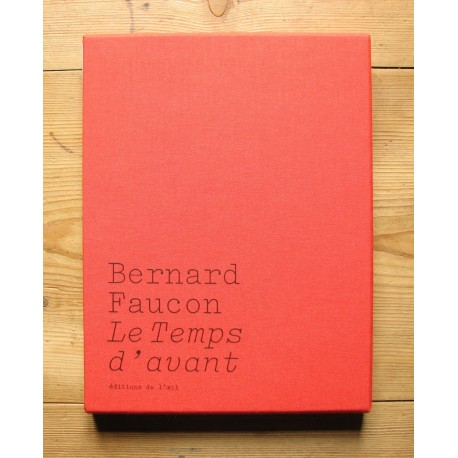 Bernard Faucon - Le Temps d'Avant / Limited Edition (Les éditions de l'oeil, 2014))
