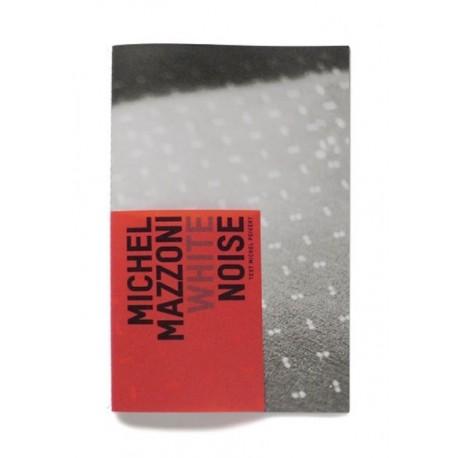Michel Mazzoni - White Noise (Art and Research Publishing, 2013)