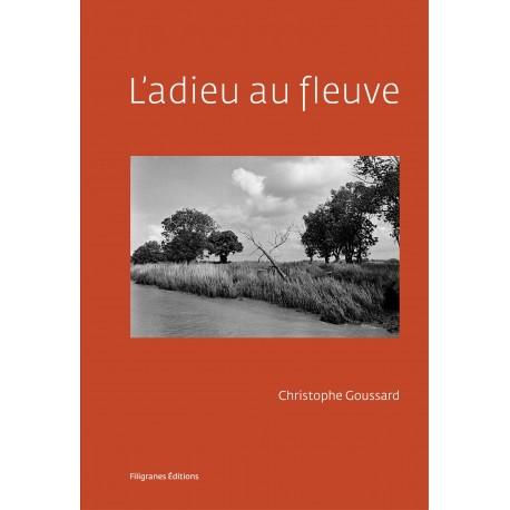 Christophe Goussard - L'adieu au fleuve (Filigranes, 2015)