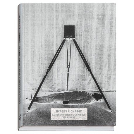 Coll. - Images à charge, la construction de la preuve par l'image (Editions Xavier Barral, 2015)