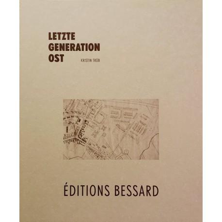Kristin Trüb - Letzte Generation Ost (Editions Bessard, 2015)