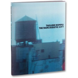 Takashi Homma - The Narcissistic City (Mack, 2016)