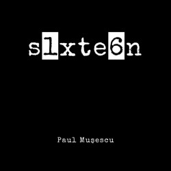 Paul Musescu - s1xte6n (Self-published, 2016)