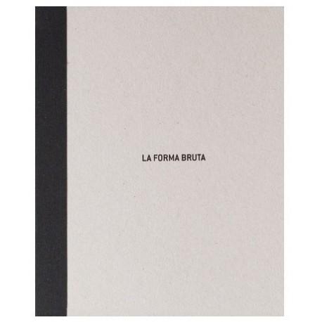 Martin Bollatti - La Forma Bruta (Cuadernos de la Kursala / Editorial La Luminosa, 2016)