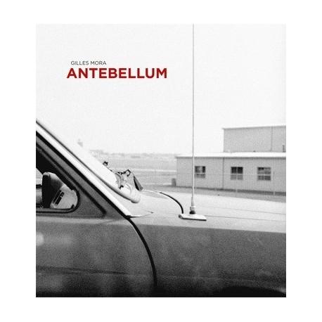 Gilles Mora - Antebellum (lamaindonne, 2016)