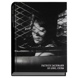 Patrick Zachmann - So Long, China (EXB, 2016)
