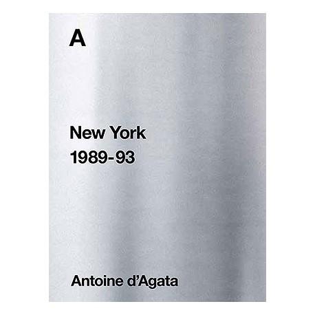 Antoine d'Agata - A - New York 1989-93 (André Frère Editions, 2016)
