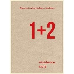 Diana Lui - Alice Lévêque - Léa Patrix - Résidence 1+2 2016 (Filigranes, 2016)
