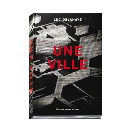 Luc Delahaye - Une ville (Editions Xavier Barral, 2003)