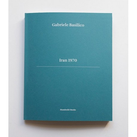 Gabriele Basilico - Iran 1970 (Humboldt Books, 2015)