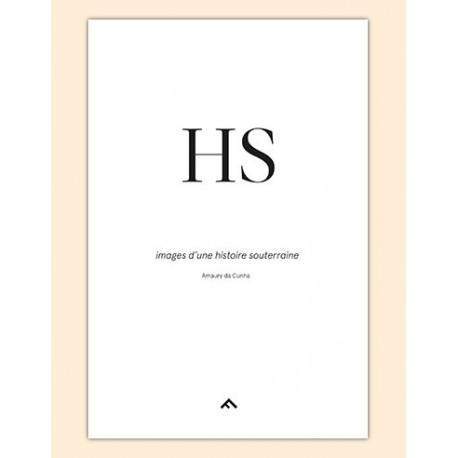 Amaury da Cunha - HS images d'une histoire souterraine (Filigranes, 2017)